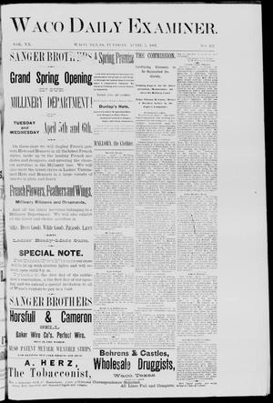 Primary view of object titled 'Waco Daily Examiner. (Waco, Tex.), Vol. 20, No. 132, Ed. 1, Tuesday, April 5, 1887'.