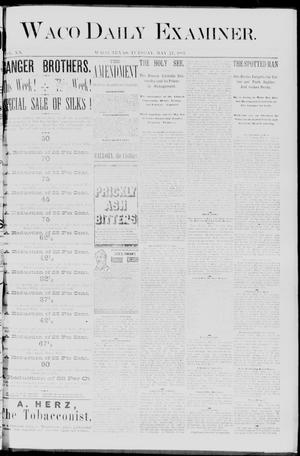 Primary view of object titled 'Waco Daily Examiner. (Waco, Tex.), Vol. 20, No. 166, Ed. 1, Tuesday, May 17, 1887'.