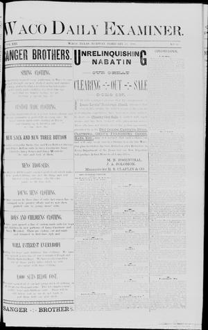 Primary view of object titled 'Waco Daily Examiner. (Waco, Tex.), Vol. 21, No. 86, Ed. 1, Tuesday, February 28, 1888'.
