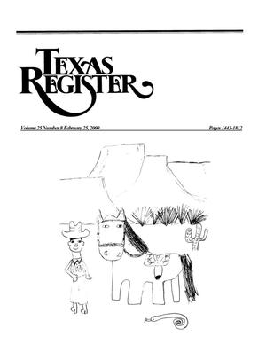 Texas Register, Volume 25, Number 8, Pages 1443-1812, February 25, 2000