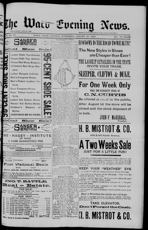 Primary view of object titled 'The Waco Evening News. (Waco, Tex.), Vol. 6, No. 37, Ed. 1, Tuesday, August 29, 1893'.