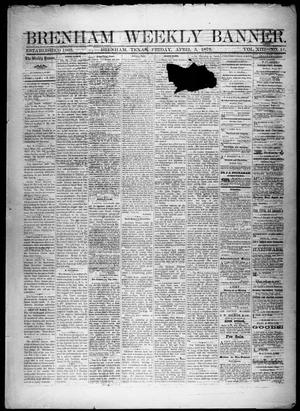 Primary view of object titled 'Brenham Weekly Banner. (Brenham, Tex.), Vol. 13, No. 14, Ed. 1, Friday, April 5, 1878'.