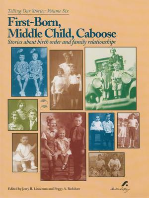 First-Born, Middle Child, Caboose: Stories about birth order and family relationships