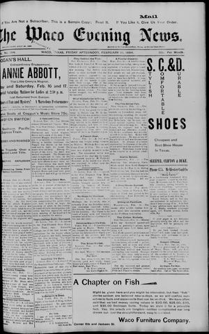 Primary view of object titled 'The Waco Evening News. (Waco, Tex.), Vol. 6, No. 184, Ed. 1, Friday, February 16, 1894'.