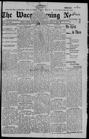 Primary view of object titled 'The Waco Evening News. (Waco, Tex.), Vol. 6, No. 224, Ed. 1, Wednesday, April 4, 1894'.