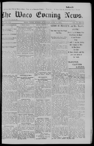 Primary view of object titled 'The Waco Evening News. (Waco, Tex.), Vol. 6, No. 234, Ed. 1, Monday, April 16, 1894'.