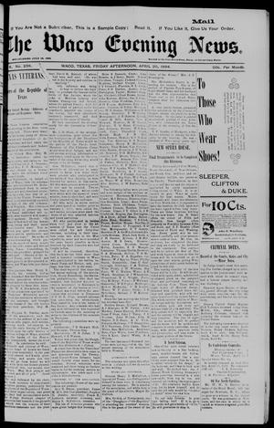 Primary view of object titled 'The Waco Evening News. (Waco, Tex.), Vol. 6, No. 238, Ed. 1, Friday, April 20, 1894'.