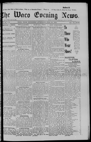 Primary view of object titled 'The Waco Evening News. (Waco, Tex.), Vol. 6, No. 242, Ed. 1, Wednesday, April 25, 1894'.