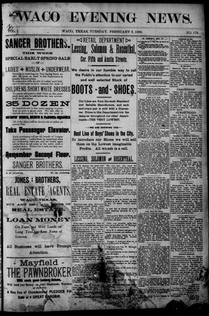 Primary view of object titled 'Waco Evening News. (Waco, Tex.), Vol. 1, No. 179, Ed. 1, Tuesday, February 5, 1889'.