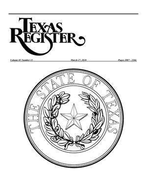 Texas Register, Volume 45, Number 13, Pages 2087-2266, March 27, 2020