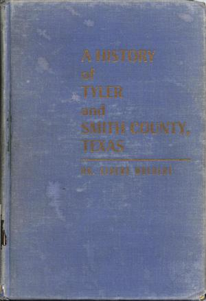 Primary view of object titled 'A History of Tyler and Smith County, Texas'.
