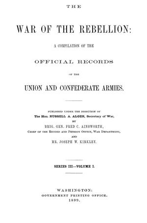 The War of the Rebellion: A Compilation of the Official Records of the Union And Confederate Armies. Series 3, Volume 1.