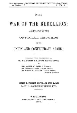 Primary view of object titled 'The War of the Rebellion: A Compilation of the Official Records of the Union And Confederate Armies. Series 1, Volume 48, In Two Parts. Part 2, Correspondence, etc.'.