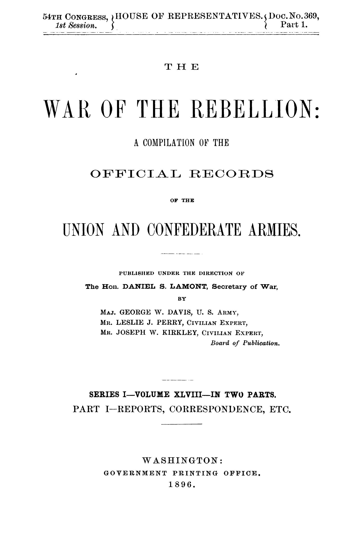 The War of the Rebellion: A Compilation of the Official Records of the Union And Confederate Armies. Series 1, Volume 48, In Two Parts. Part 1, Reports, Correspondence, etc.                                                                                                      i