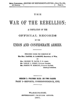 Primary view of object titled 'The War of the Rebellion: A Compilation of the Official Records of the Union And Confederate Armies. Series 1, Volume 49, In Two Parts. Part 1, Reports, Correspondence, etc.'.