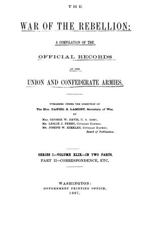 The War of the Rebellion: A Compilation of the Official Records of the Union And Confederate Armies. Series 1, Volume 49, In Two Parts. Part 2, Correspondence, etc.