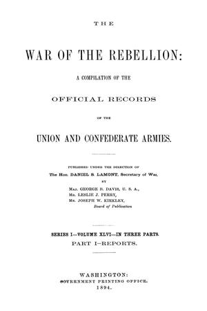 The War of the Rebellion: A Compilation of the Official Records of the Union And Confederate Armies. Series 1, Volume 46, In Three Parts. Part 1, Reports.