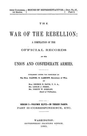 Primary view of object titled 'The War of the Rebellion: A Compilation of the Official Records of the Union And Confederate Armies. Series 1, Volume 47, In Three Parts. Part 2, Correspondence, etc.'.