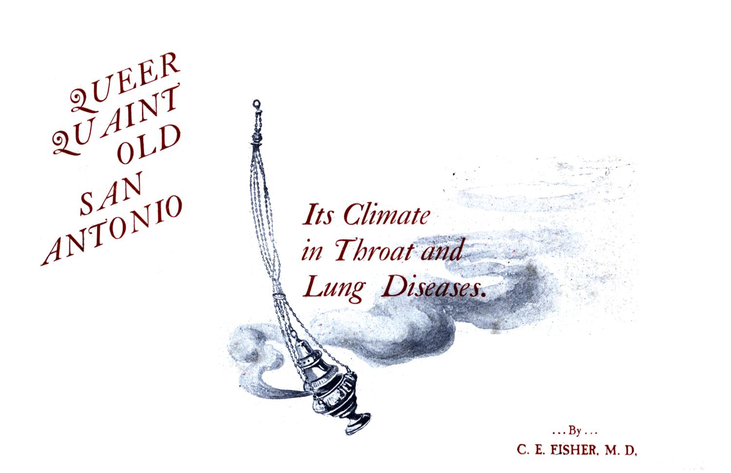 Queer, Quaint Old San Antonio: Its Climate in Throat and Lung Diseases                                                                                                      Title Page