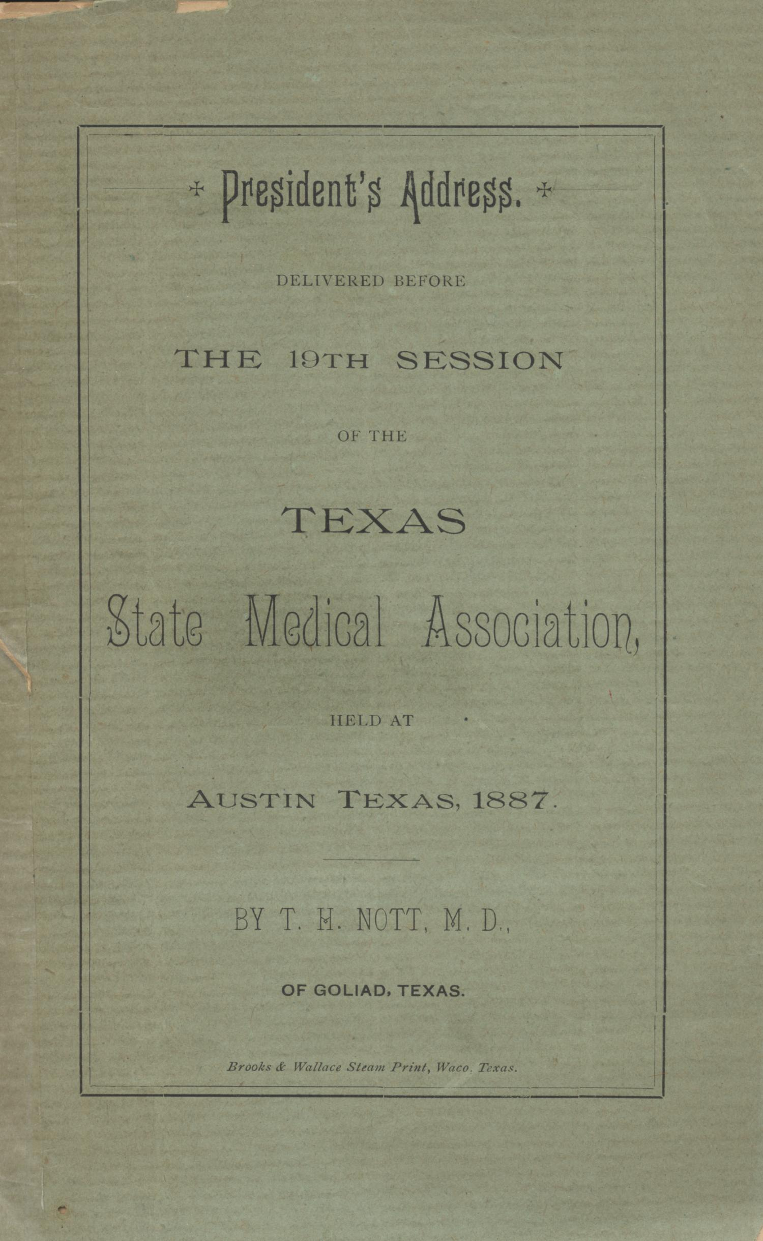 President's Address, Delivered Before the 19th Session of the Texas State Medical Association                                                                                                      [Sequence #]: 1 of 20