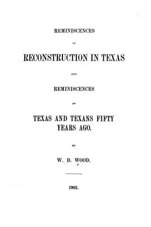 Primary view of object titled 'Reminiscences of reconstruction in Texas ; and, Reminiscences of Texas and Texans fifty years ago'.