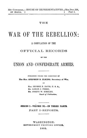 Primary view of object titled 'The War of the Rebellion: A Compilation of the Official Records of the Union And Confederate Armies. Series 1, Volume 40, In Three Parts. Part 1, Reports.'.