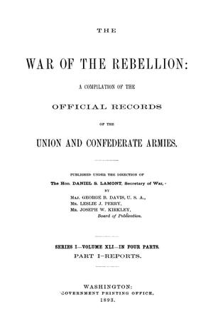 The War of the Rebellion: A Compilation of the Official Records of the Union And Confederate Armies. Series 1, Volume 41, In Four Parts. Part 1, Reports.