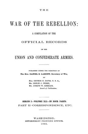Primary view of object titled 'The War of the Rebellion: A Compilation of the Official Records of the Union And Confederate Armies. Series 1, Volume 41, In Four Parts. Part 2, Correspondence, etc.'.