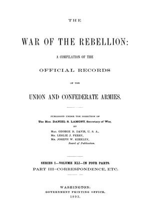 Primary view of object titled 'The War of the Rebellion: A Compilation of the Official Records of the Union And Confederate Armies. Series 1, Volume 41, In Four Parts. Part 3, Correspondence, etc.'.