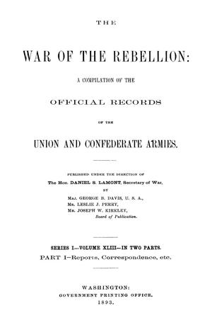 Primary view of object titled 'The War of the Rebellion: A Compilation of the Official Records of the Union And Confederate Armies. Series 1, Volume 43, In Two Parts. Part 1, Reports, Correspondence, etc.'.