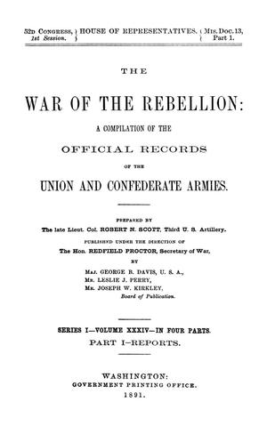 Primary view of object titled 'The War of the Rebellion: A Compilation of the Official Records of the Union And Confederate Armies. Series 1, Volume 34, In Four Parts. Part 1, Reports.'.
