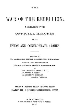 Primary view of object titled 'The War of the Rebellion: A Compilation of the Official Records of the Union And Confederate Armies. Series 1, Volume 34, In Four Parts. Part 3, Correspondence, etc.'.
