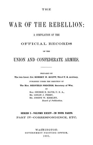 Primary view of The War of the Rebellion: A Compilation of the Official Records of the Union And Confederate Armies. Series 1, Volume 34, In Four Parts. Part 4, Correspondence, etc.
