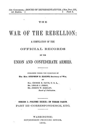 Primary view of object titled 'The War of the Rebellion: A Compilation of the Official Records of the Union And Confederate Armies. Series 1, Volume 39, In Three Parts. Part 3, Correspondence, etc.'.
