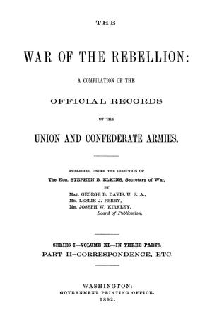 Primary view of object titled 'The War of the Rebellion: A Compilation of the Official Records of the Union And Confederate Armies. Series 1, Volume 40, In Three Parts. Part 2, Correspondence, etc.'.