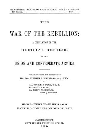 Primary view of object titled 'The War of the Rebellion: A Compilation of the Official Records of the Union And Confederate Armies. Series 1, Volume 40, In Three Parts. Part 3, Correspondence, etc.'.