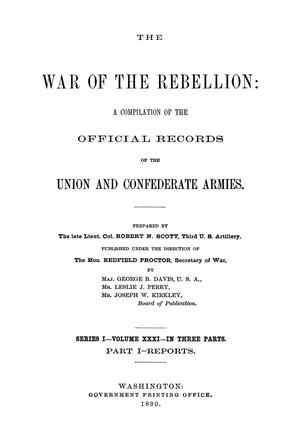 The War of the Rebellion: A Compilation of the Official Records of the Union And Confederate Armies. Series 1, Volume 31, In Three Parts. Part 1, Reports.