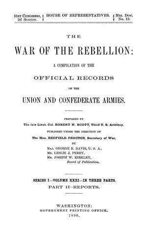Primary view of object titled 'The War of the Rebellion: A Compilation of the Official Records of the Union And Confederate Armies. Series 1, Volume 31, In Three Parts. Part 2, Reports.'.