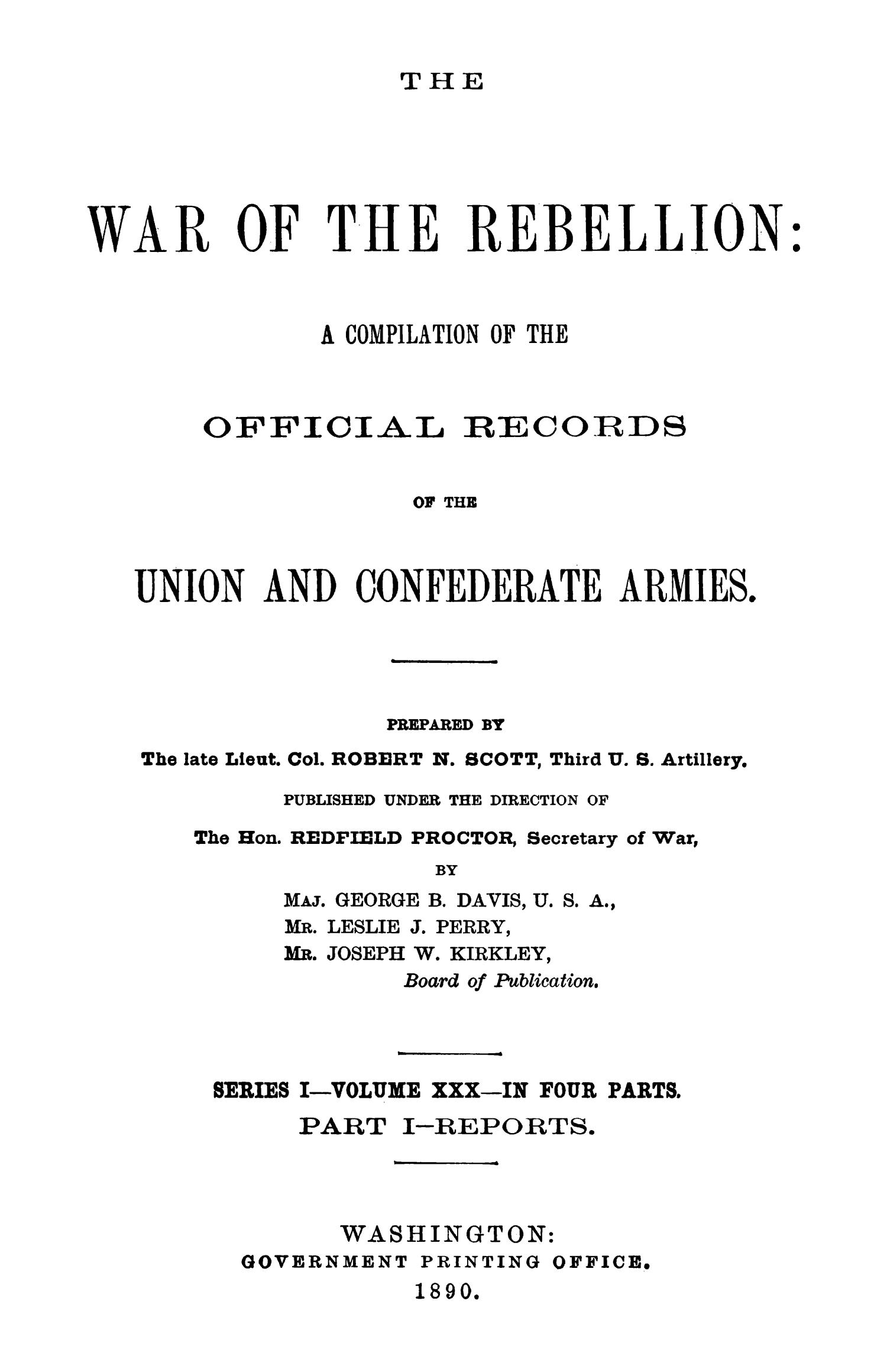 The War of the Rebellion: A Compilation of the Official Records of the Union And Confederate Armies. Series 1, Volume 30, In Four Parts. Part 1, Reports.                                                                                                      Title Page