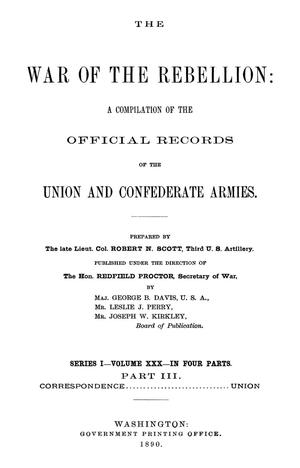 Primary view of object titled 'The War of the Rebellion: A Compilation of the Official Records of the Union And Confederate Armies. Series 1, Volume 30, In Four Parts. Part 3, Correspondence...Union.'.