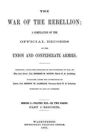 Primary view of object titled 'The War of the Rebellion: A Compilation of the Official Records of the Union And Confederate Armies. Series 1, Volume 19, In Two Parts. Part 1, Reports.'.
