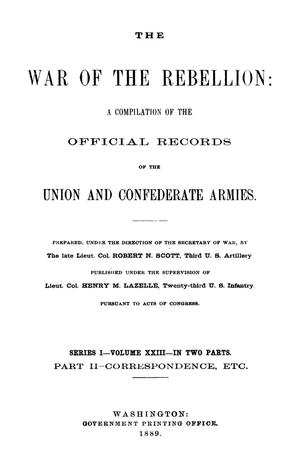 Primary view of object titled 'The War of the Rebellion: A Compilation of the Official Records of the Union And Confederate Armies. Series 1, Volume 23, In Two Parts. Part 2, Correspondence, etc.'.