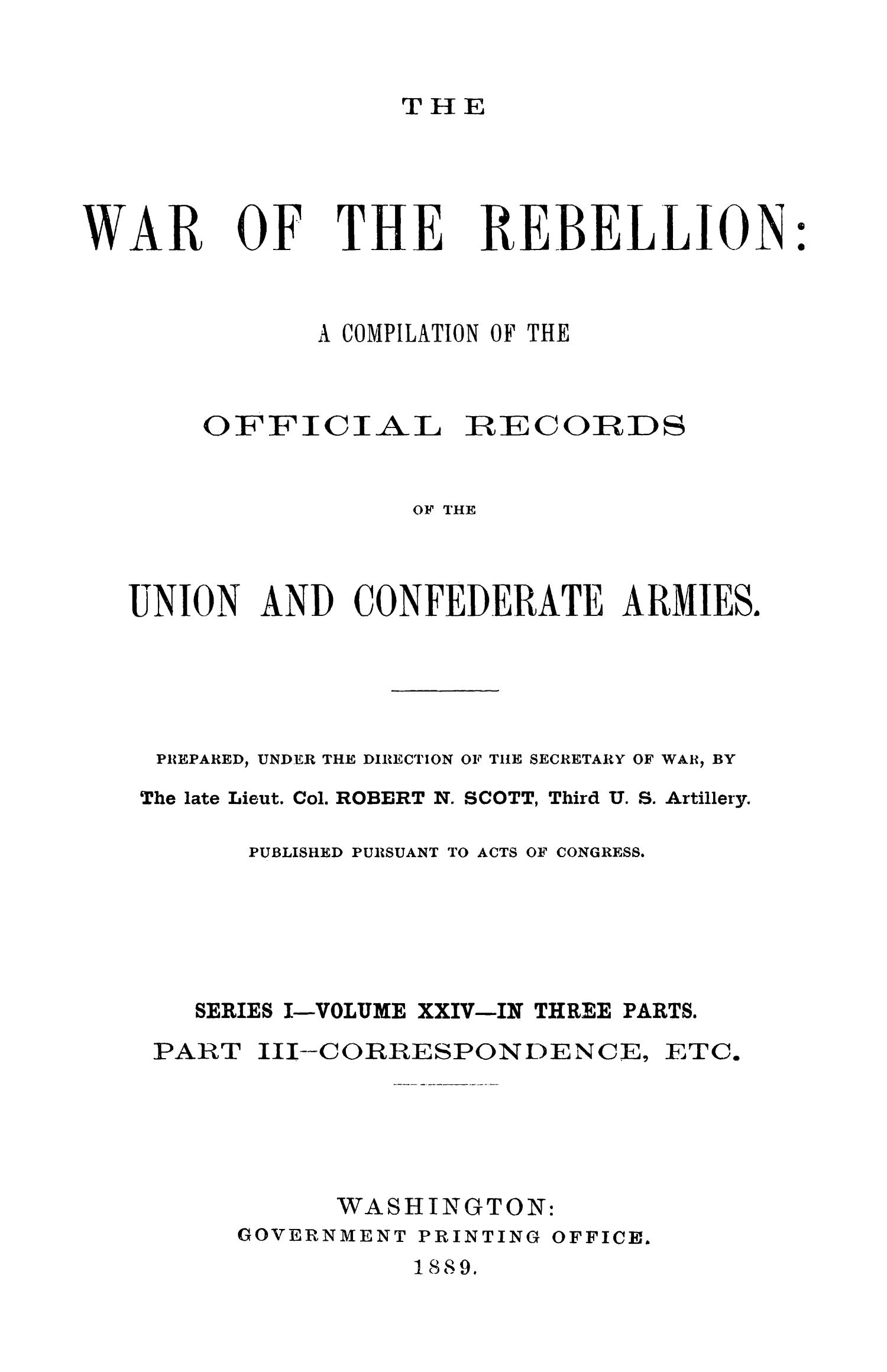 The War of the Rebellion: A Compilation of the Official Records of the Union And Confederate Armies. Series 1, Volume 24, In Three Parts. Part 3, Correspondence, etc.                                                                                                      Title Page