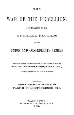 Primary view of object titled 'The War of the Rebellion: A Compilation of the Official Records of the Union And Confederate Armies. Series 1, Volume 25, In Two Parts. Part 2, Correspondence, etc.'.