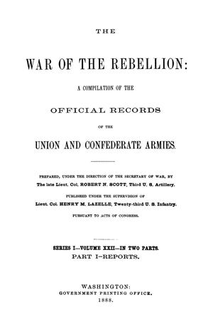 Primary view of object titled 'The War of the Rebellion: A Compilation of the Official Records of the Union And Confederate Armies. Series 1, Volume 22, In Two Parts. Part 1, Reports.'.