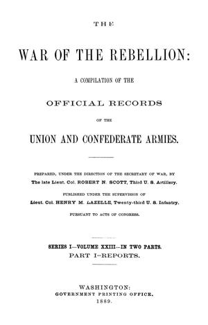 Primary view of object titled 'The War of the Rebellion: A Compilation of the Official Records of the Union And Confederate Armies. Series 1, Volume 23, In Two Parts. Part 1, Reports.'.