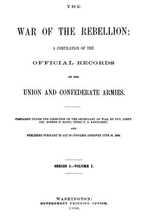 Primary view of object titled 'The War of the Rebellion: A Compilation of the Official Records of the Union And Confederate Armies. Series 1, Volume 1.'.
