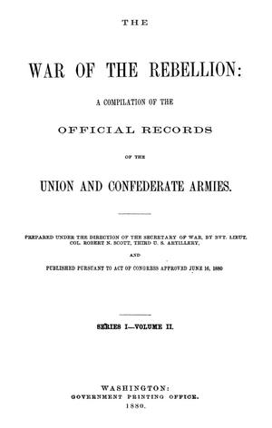 The War of the Rebellion: A Compilation of the Official Records of the Union And Confederate Armies. Series 1, Volume 2.