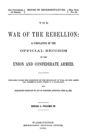 Primary view of object titled 'The War of the Rebellion: A Compilation of the Official Records of the Union And Confederate Armies. Series 1, Volume 4.'.