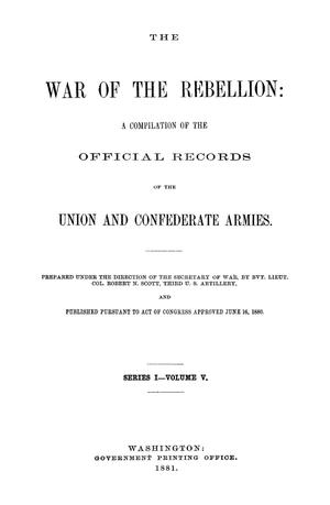 The War of the Rebellion: A Compilation of the Official Records of the Union And Confederate Armies. Series 1, Volume 5.